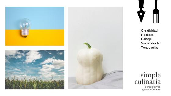 Creatividad, producto, paisaje, sostenibilidad y tendencias como temas que tratamos en simple culinaria